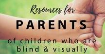 Resources for Parents of Children with Visual Impairments / Sharing resources that may be of interest to parents and families of infants, babies, toddlers and older children who are blind or visually impaired. If you're a parent blogger of a child with visual impairments and would like to share your pins on this board, please contact us!