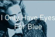 I ONLY HAVE EYES FOR BLUE / IF I WERE GREEN I WOULD DIE.