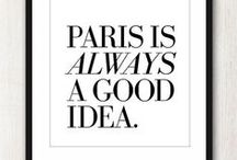 PARIS IS ALWAYS A GOOD IDEA! / And France too!!! / by Carolyn