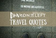 Travel Quotes / The best travel quotes. Inspiration for when we need it most!