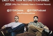 @SYSKPodcast @SYSKGems  Quotes from Josh and Chuck / mutterings of Josh and Chuck  @SYSKPodcast @SYSKGems  #StuffYouShouldKnow
