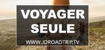 Voyager seule / Voyager seule en sac à dos à travers le monde