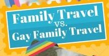 LGBT Travel / Travel tips for the LGBT community, including family and solo travel