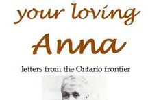 Your Loving Anna / Anna Leveridge and her husband David emigrated from Norwich, England, in 1883. They settled in Coe Hill, Hastings County, Ontario. Her letters describing pioneer life have been collected in the popular book Your Loving Anna.