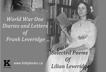 The Poems of Lilian Leveridge & War Diaries and Letters of Frank Leveridge / In Europe, he fought and died for his country; In Coe Hill, she mourned a brother and wrote of her loss.