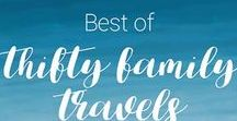 Best of Thrifty Family Travels / Budget family travel tips, itineraries and recommendations for hotels and activities for budget family vacations.