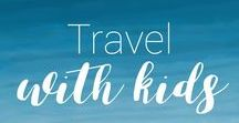 Travel with Kids / This board contains various tips and recommendations about travel with kids.