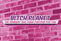 Bitch Planet / If you are TOO SHORT! TOO FAT! TOO QUEER! TOO OLD! or in any way NON-COMPLIANT, this gang's for you. Slip into ready-for-action spandex and join the fight.