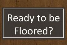 Ready to Be Floored? / Showcasing our finest luxury hardwood floors at affordable and competitive prices.