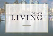 • Vancouver Living • / Living in Vancouver, Canada is Beautiful. Ocean breezes and mountain views with the whole playground of British Columbia at your fingertips