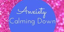 Anxiety-Calming Down / Ways to calm down and focus on things that really matter when you have Anxiety.