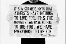 Atheism / My recent discovery to Atheism has led to the creation of this board. I hope not to offend anyone, but this is how I feel and what I believe, and if you don't like it then just ignore it because if I have to constantly scroll past quotes and posts about God than you can surely scroll past my Atheist quotes as well.  / by Adelle Brophy