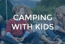 Camping With Kids / Family camping ideas, tips, & tricks!