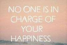 Happiness / Happiness in not a destination, it is a way of live