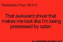 So Relatable!     / Everyone can relate to these posts and if you can't your lying! :)