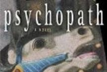 Killer Fiction: Psychopaths / Often called Psychological Suspense, these mystery stories are grittier than most. In these novels, the reader is cast in the role of voyeur, allowing us to see an aspect of human behavior that thankfully, most of us are not privy to.  These novels are not for the faint of heart.