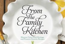 From the Family Kitchen / My latest book, From the Family Kitchen: Discover Your Food Heritage and Preserve Favorite Recipes (F+W Media, 2012) / by Gena Philibert-Ortega