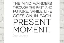 The Present Moment Is All We Have......