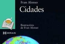 Cidades / «Cidades», de Fran Alonso. Libro de poemas infantil (1997). Reeditado en 1999 e 2013 con ilustracións do propio autor. Premio Rañolas ao mellor libro Infantil e Xuvenil do ano.  Accésit Premio Lazarillo. 3ª edición: 2013