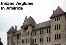Insane Asylums In America / by Haunted Places