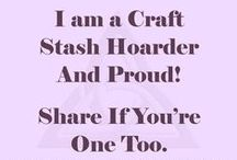 Crafty Thoughts / A selection of crafty thoughts which many crafters will identify with and perhaps have a little chuckle.