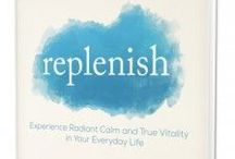 Replenish ~ The Book! / Replenish: Experience Radiant Calm & True Vitality in Your Everyday Life by Lisa Byrne