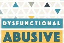 Dysfunctional & Abusive People / dysfunctional, abusive relationships, abuse recovery for emotional abuse, physical abuse and problems putting up boundaries!