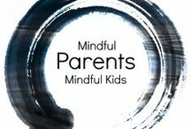 Mindful Parenting / Positive parenting pictures, stories and ideas that inspire mindfulness and connection.