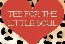Tee For the Little Soul / by ❤Tee for the Soul❤