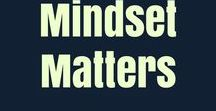 Mindset Matters! / Your mindset is paramount to your success. You must be aware of the thoughts your are thinking, and replace negative, self-defeating thoughts with positive motivating thoughts.