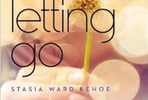 THE SOUND OF LETTING GO / A young adult novel by Stasia Ward Kehoe
