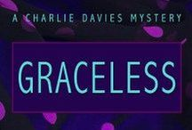 Graceless / 'Graceless' is the third book in The Charlie Davies Mysteries, a humorous mystery series set in Australia. Think Nancy Drew, but with anger management issues.