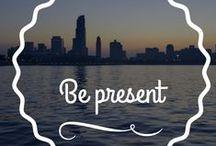"""Be present / La belleza de """"no hacer"""" para después construirte, de guardar silencio para escucharte y de estar presente aquí, hoy."""