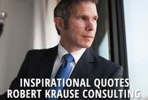 Inspirational Quotes / Quotes that inspire us at Robert Krause Consulting.