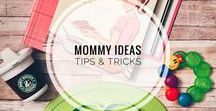 LIFESTYLE | Mommy Tips / Mommy tips, ideas, inspiration