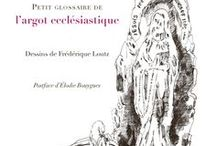 Jean Follain : Petit glossaire de l'argot ecclésiastique / http://www.editionslateliercontemporain.net/collections/litterature/article/petit-glossaire-de-l-argot-ecclesiastique