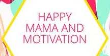 Happy Mama and Motivation / Tips and quotes to help motivate mamas in life and business