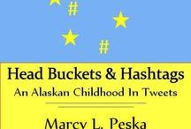 Alaskan memoir, Head Buckets & Hashtags by Marcy L. Peska / My short memoir, Head Buckets & Hashtags