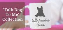 """Talk Dog To Me Collection / Your favorite subject to talk about is your dog!  Funny dog breed coffee mug pairs a silhouette of your favorite breed with the phrase """"talk to me."""""""