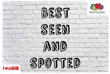Best Seen and Spotted / You wear it, we spot it!