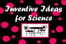 Inventive Ideas for Science (Middle/High School) / by Middle School Cafe