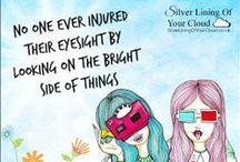 Positivity / www.facebook.com/SilverLiningOfYourCloud AND www.silverliningofyourcloud.wordpress.com