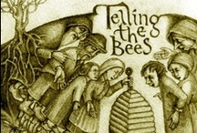 """telling the bees / """"Telling the bees. When someone dies you are supposed to tell the bees...and invite them to the funeral, give them wine and cake, hang mourning cloth over the hive. You should tell them other things as well..of a marriage,when you are planning to rob the hive, when you are troubled by your dreams. Tell and they will listen, tell and they will spread the word with the wind."""" Rima Staines"""