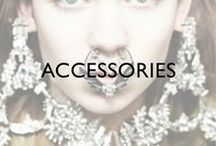 ACCSESSORIES / Inspiration from; magazines, catwalks and editorials.