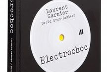 Laurent Garnier Electrochoc book / Laurent Garnier, DJ, Producer, Director and author of ELECTROCHOC. Arguably the only history of the dance scene written from the perspective of a man who helped to shape the movement, its sounds and lasting legacy. www.laurentgarnierbook.com