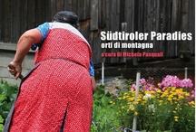 LIBRO: Südtiroler Paradies. Orti di montagna / Curato da: Michela Pasquali - Testi di: M. Pasquali, A. Heistinger, W. Pfaff - Traduzione di: Loriana Fabian - Fotografie di: M. Pasquali, A. Heistinger -  Data di Pubblicazione: maggio 2012 - Pagine: 160 - Formato: cm24x21, brossura - ISBN: 8890701706