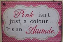 Pink isn't just a colour. It's an attitude. / by Rebecca Johnson