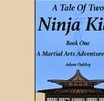 A Tale Of Two Ninja Kids - A Martial Arts Adventure Story / An adventure story for children that instills the true values of martial arts that lead to a healthy, peaceful and whole life...