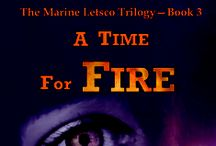 A Time for Fire / Book Three of The Marine Letsco Trilogy -- about a female fire investigator and her quest to find a serial arsonist who is threatening her family, friends, and community.