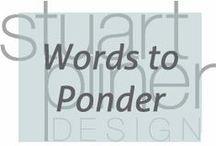 Words to Ponder / Stuart Pliner Design inspirational words related to interior design and home decor